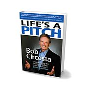 """Life's a Pitch"" Book by Bob Circosta"